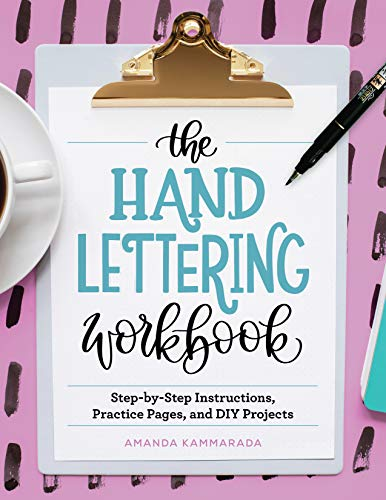The Hand Lettering Workbook: Step-by-Step Instructions, Practice Pages, and DIY Projects