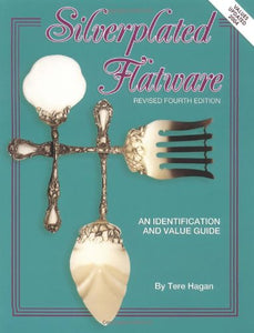 Silverplated Flatware, An Identification and Value Guide, 4th Revised Edition
