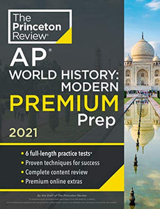 Princeton Review AP World History: Modern Premium Prep, 2021: 6 Practice Tests + Complete Content Review + Strategies & Techniques (College Test Preparation)
