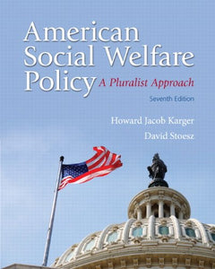 American Social Welfare Policy: A Pluralist Approach (7th Edition)