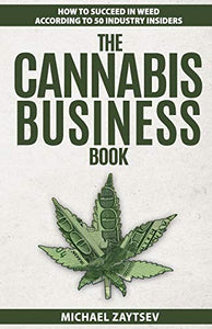 The Cannabis Business Book: How to Succeed in Weed According to 50 Industry Insiders