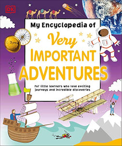 My Encyclopedia of Very Important Adventures: For little learners who love exciting journeys and incredible discoveries (My Very Important Encyclopedias)
