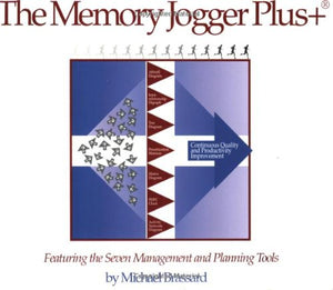 The Memory Jogger Plus + Featuring the Seven Management and Planning Tools