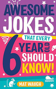 Awesome Jokes That Every 6 Year Old Should Know!: Bucketloads of rib ticklers, tongue twisters and side splitters (Awesome Jokes for Kids)