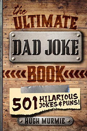 The Ultimate Dad Joke Book: 501 Hilarious Puns, Funny One Liners and Clean Cheesy Dad Jokes for Kids (Gifts For Dad)