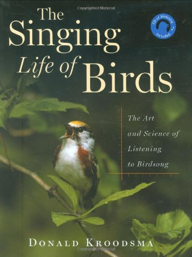 The Singing Life Of Birds: The Art And Science Of Listening To Birdsong