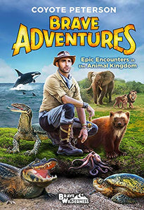 Epic Encounters in the Animal Kingdom (Brave Adventures Vol. 2) (Brave Wilderness)