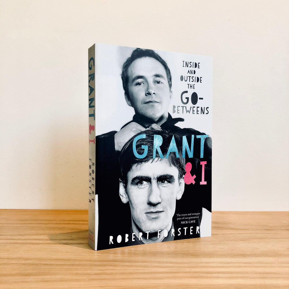 Grant & I - Robert Forster [Original 2016 Edition]