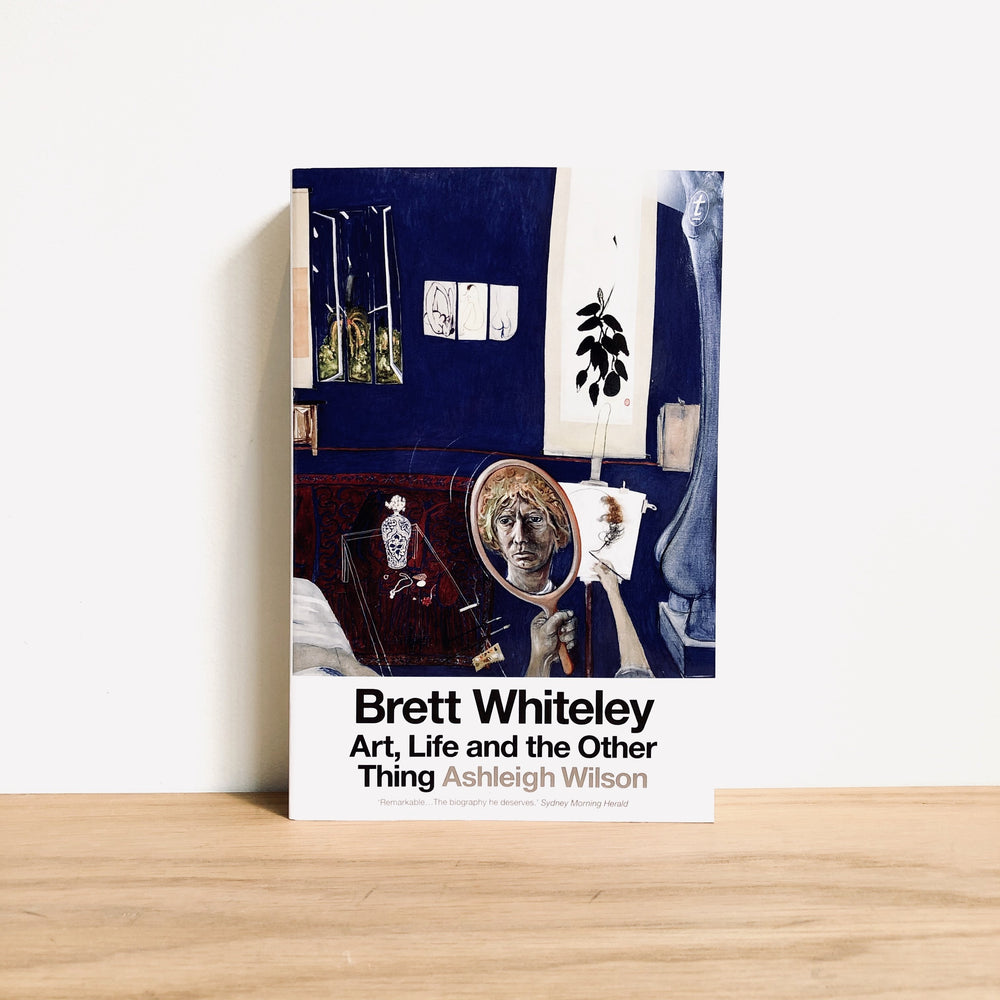 Ashleigh Wilson - Brett Whiteley : Art, Life & the Other Things