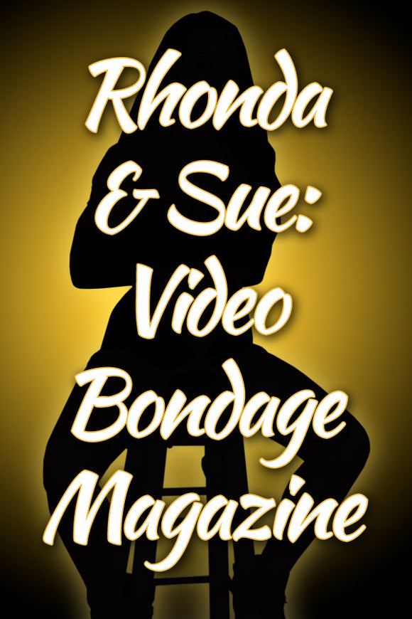 RHONDA & SUE: VIDEO BONDAGE MAGAZINE