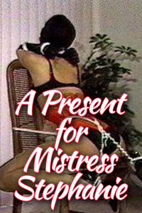 A PRESENT FOR MISTRESS STEPHANIE