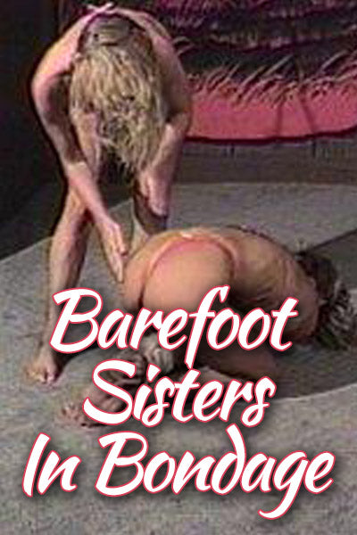 BAREFOOT SISTERS IN BONDAGE