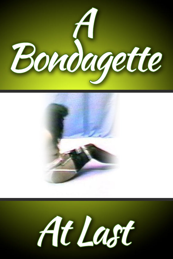 A BONDAGETTE AT LAST