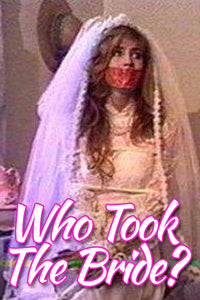 WHO TOOK THE BRIDE?