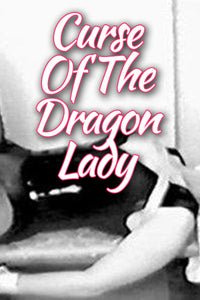 CURSE OF THE DRAGON LADY