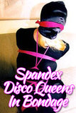 SPANDEX DISCO QUEENS IN BONDAGE