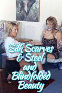 SILK SCARVES & STEEL / BLINDFOLDED BEAUTY