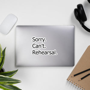 Sorry Can't Rehearsal Bubble-free stickers-Marching Arts Merchandise-Marching Arts Merchandise