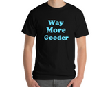 Way More Gooder Short Sleeve T-Shirt