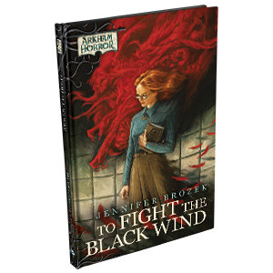 Arkham Horror Novellas - To Fight the Black Wind *PRE-ORDER*