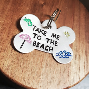 """TAKE ME TO THE BEACH"" Dog Tag"