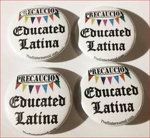 Load image into Gallery viewer, 1 Precaucion EDUCATED LATINA  Pin Button 1.5""