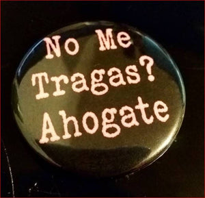 NO ME TRAGAS? Ahogate! Pin Button