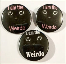 "Load image into Gallery viewer, I AM THE WEIRDO Black Kitty Pin Button 1.5"" White and Pink Font"