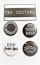 "Load image into Gallery viewer, DARK SET 4 PINS Buttons 1.5"" Paranormal Evp Ouija Not Today Satan"
