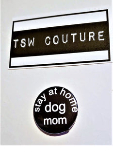 Stay at Home DOG MOM PIN Button 1.5""