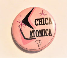 Load image into Gallery viewer, CHICA ATOMICA PIN Button 1.5""