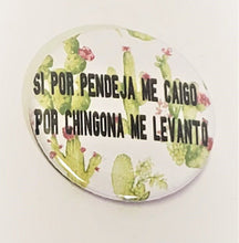 Load image into Gallery viewer, Si Por Pendeja Me Caigo Por CHINGONA Me Levanto PIN BUTTON 1.5""