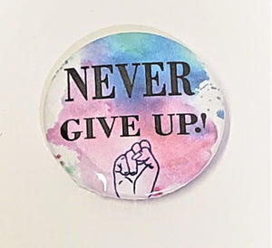 Never Give Up PIN BUTTON 1.5""