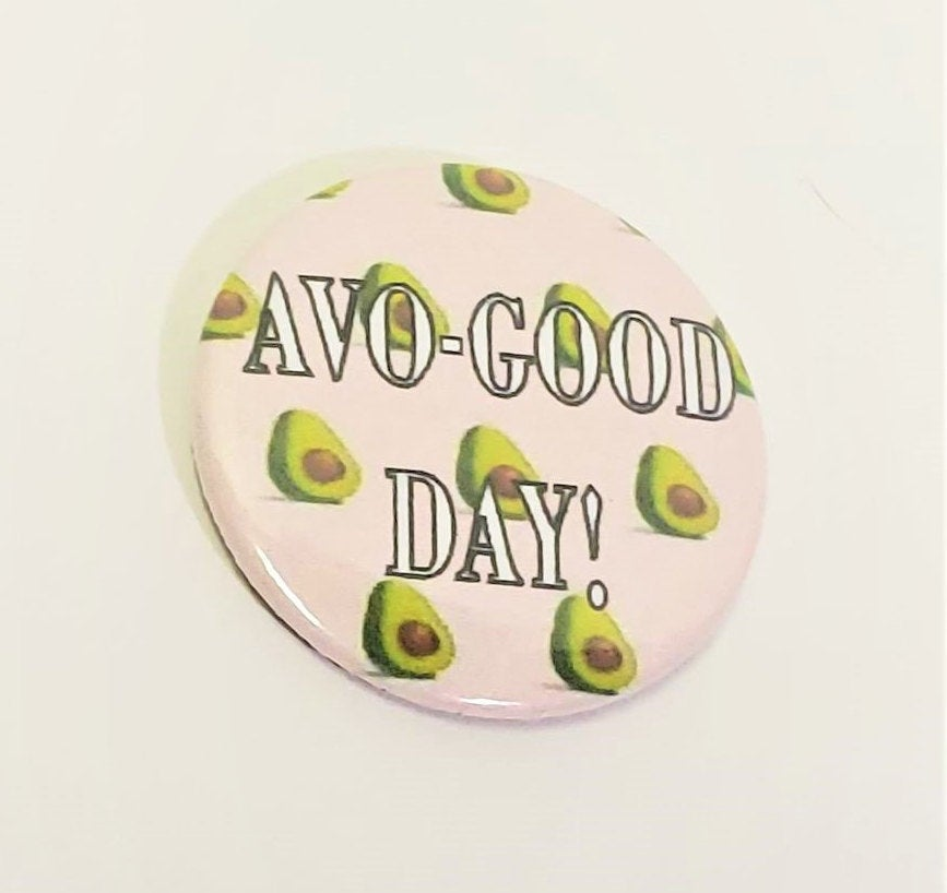 Avo-Good Day AVOCADO PIN BUTTON 1.5
