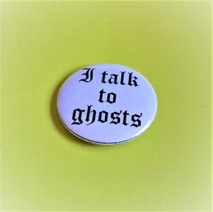 I TALK TO Ghosts Pin Button 1.5""