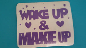CUSTOM VINYL Decal Design Choose your Colors Wake Up & Make Up