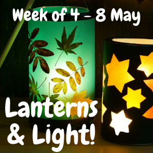 Week of 4 - 8 May - Lanterns & Light