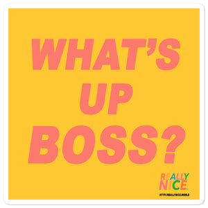 "REALLY NICE™️ ""WHAT'S UP BOSS?"" STICKER"