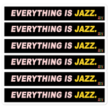 "Load image into Gallery viewer, REALLY NICE™️ ""EVERYTHING IS JAZZ"" STICKER"