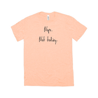 Nope. Not Today Shirt