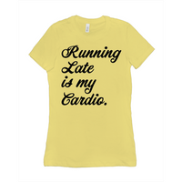 Running Late is my Cardio T-Shirt