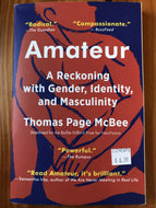 Amateur: A Reckoning with Gender, Identity, and Masculinity / Thomas Page McBee