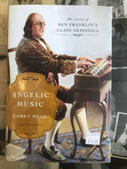 Angelic Music: The Story of Ben Franklin's Glass Armonica / Corey Mead