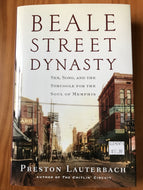 Beale Street Dynasty: Sex, Song, and the Struggle for the Soul of Memphis / Preston Lauterbach