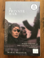 A Private War: Marie Colvin and Other Tales of Heroes, Scoundrels, and Renegades / Marie Brenner