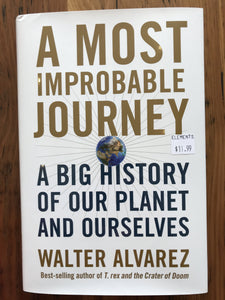 A Most Improbable Journey: A Big History of Our Planet and Ourselves / Walter Alvarez