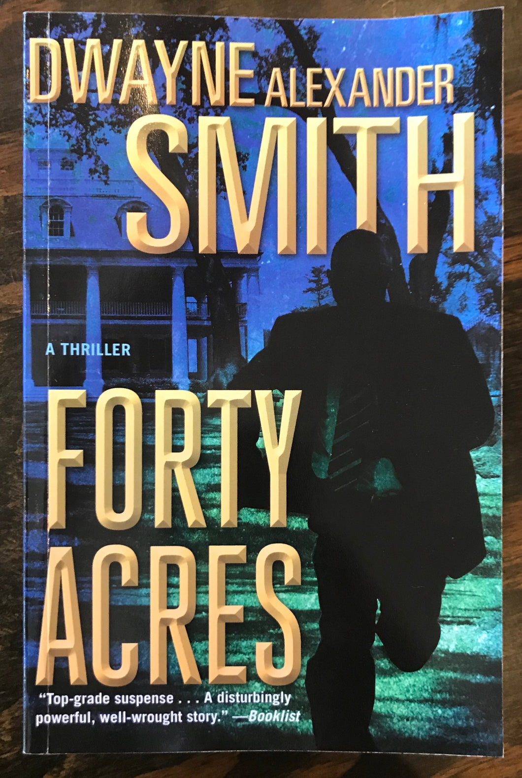 Forty Acres / Dwayne Alexander Smith