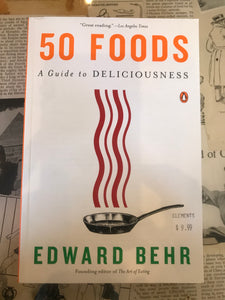 50 Foods: A Guide to Deliciousness / Edward Behr