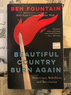 Beautiful Country Burn Again: Democracy, Rebellion, and Revolution / Ben Fountain