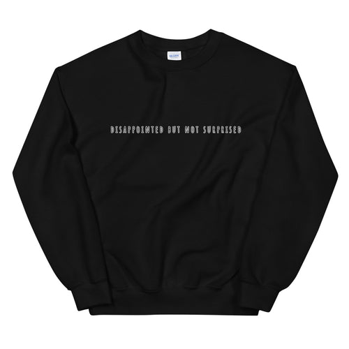 Disappointed But Not Surprised Crewneck
